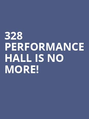 328 Performance Hall is no more