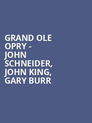 Grand Ole Opry - John Schneider, John King, Gary Burr at Grand Ole Opry House