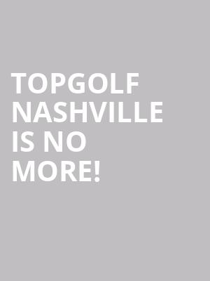 Topgolf Nashville is no more