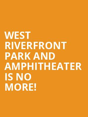 West Riverfront Park and Amphitheater is no more