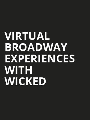 Virtual Broadway Experiences with WICKED, Virtual Experiences for Nashville, Nashville