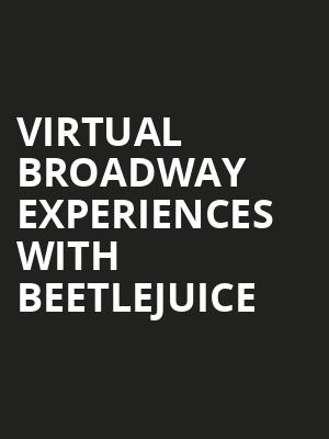 Virtual Broadway Experiences with BEETLEJUICE, Virtual Experiences for Nashville, Nashville